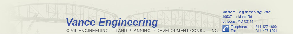 Civil Engineering, Land Planning, Development Consultants, Vance Engineering, Inc. 10537 Lackland Rd., St. Louis, MO 63114, Phone 314-427-1800 Fax 314-427-1801